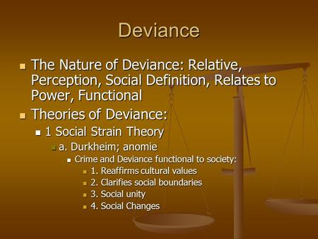 Deviance The Nature of Deviance: Relative, Perception, Social Definition, Relates to Power, Functional The Nature of Deviance: Relative, Perception, Social.