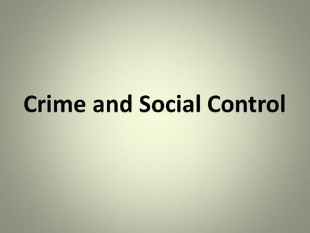 Crime and Social Control. Crime Definition: An act that is labeled as such by those in authority, is prohibited by law, and is punishable by the government.