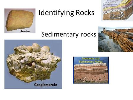 Identifying Rocks Sedimentary rocks. Rocks are partly identified by origin: Origin-beginning Original.