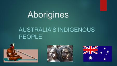 Aborigines AUSTRALIA'S INDIGENOUS PEOPLE. Introduction I CHOSE ABORIGINES BECAUSE THEY SEEMED VERY INTERESTING.I REALLY ENJOYED DOING THIS PROJECT AND.