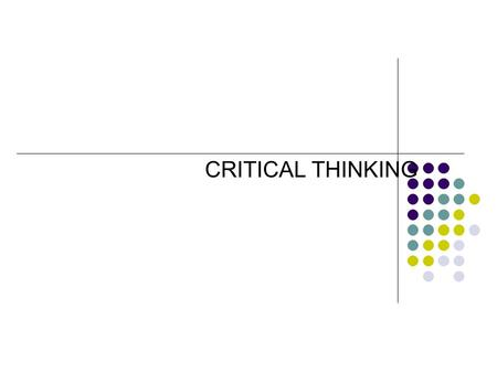 CRITICAL THINKING. DEFINATION Broad definition: reasonable, reflecting thinking that is focuses on deciding what to believe or do Criteria: evaluative.