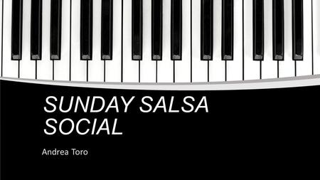 SUNDAY SALSA SOCIAL Andrea Toro. SALSA Salsa is a rhythm derived from influences varying from African drum rhythms, Spanish guitar music, and other rhythms.