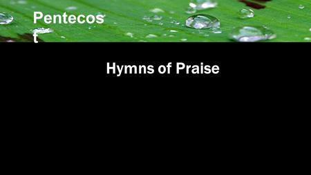 Hymns of Praise Pentecos t. You have been Faithful Oh God, to me Your nail-scarred hands They set me free And I know Your Mercy covers me.