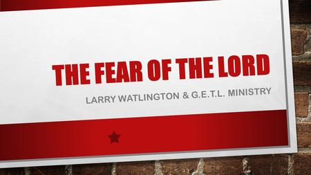 THE FEAR OF THE LORD LARRY WATLINGTON & G.E.T.L. MINISTRY.