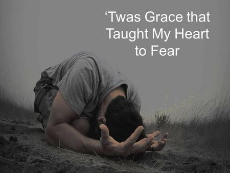 "'Twas Grace that Taught My Heart to Fear. 1 Sam 15:24 Saul said to Samuel, ""I have sinned, for I have transgressed the commandment of the L ORD and your."