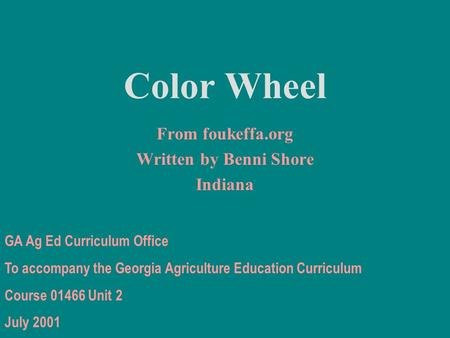 Color Wheel From foukeffa.org Written by Benni Shore Indiana GA Ag Ed Curriculum Office To accompany the Georgia Agriculture Education Curriculum Course.