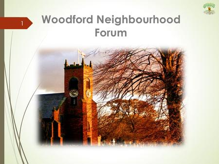 Woodford Neighbourhood Forum 1. 2 This presentation is a brief summary of the work of WNF. It is supported by two circulated documents The Annual Progress.