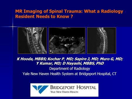 MR Imaging of Spinal Trauma: What a Radiology Resident Needs to Know ? K Hooda, MBBS; Kochar P, MD; Sapire J, MD; Muro G, MD; Y Kumar, MD; D Hayashi, MBBS,