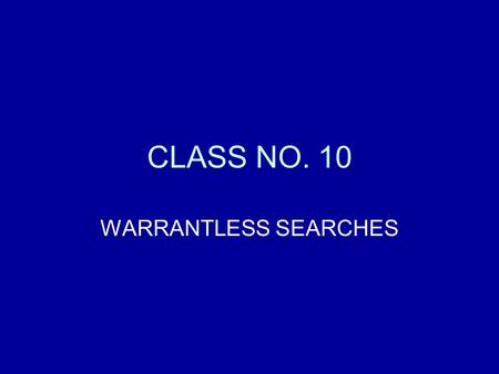 CLASS NO. 10 WARRANTLESS SEARCHES. Plain View Police may seize contraband or evidence of crime that is in plain view.