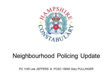 Neighbourhood Policing Update PC 1145 Lee JEFFERS & PCSO 13645 Gary PULLINGER.