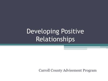 Developing Positive Relationships Carroll County Advisement Program.