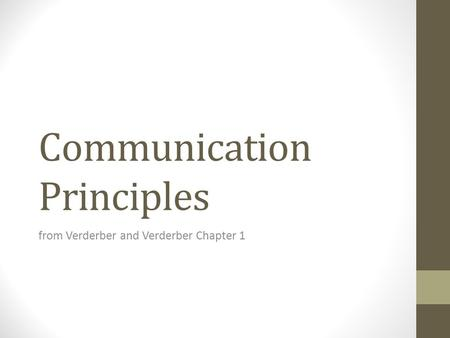 Communication Principles from Verderber and Verderber Chapter 1.