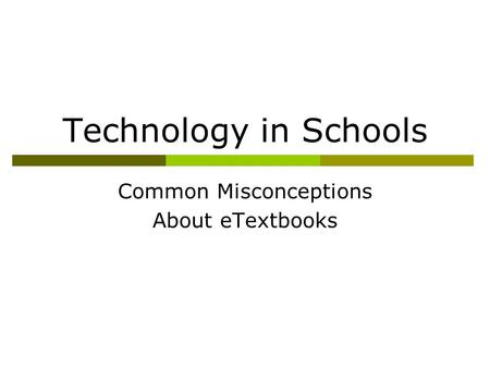 Technology in Schools Common Misconceptions About eTextbooks.