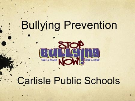 "Bullying Prevention Carlisle Public Schools 1. Bullying is defined by Massachusetts General Laws Chapter 71 Section 37O as ""the repeated use by one or."