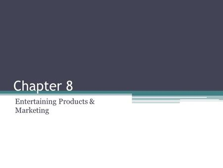 Chapter 8 Entertaining Products & Marketing. Entertaining Products Can be both tangible goods and intangible services What are some examples?