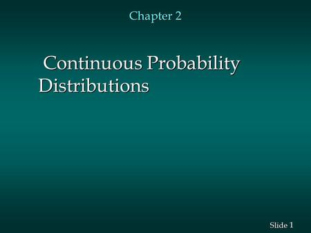 1 1 Slide Chapter 2 Continuous Probability Distributions Continuous Probability Distributions.