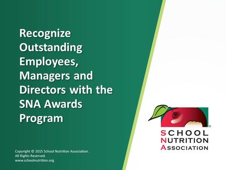 Copyright © 2015 School Nutrition Association. All Rights Reserved. www.schoolnutrition.org Recognize Outstanding Employees, Managers and Directors with.