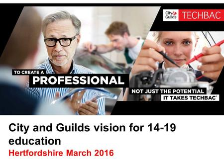 City and Guilds vision for 14-19 education Hertfordshire March 2016.