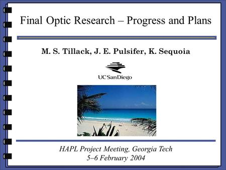 M. S. Tillack, J. E. Pulsifer, K. Sequoia Final Optic Research – Progress and Plans HAPL Project Meeting, Georgia Tech 5–6 February 2004.