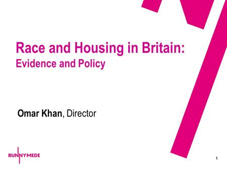 1 Race and Housing in Britain: Evidence and Policy Omar Khan, Director.