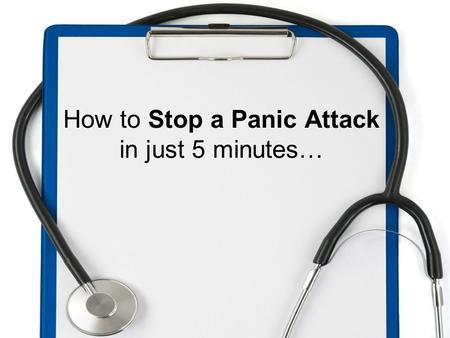 How to Stop a Panic Attack in just 5 minutes…. When Panic Hits…