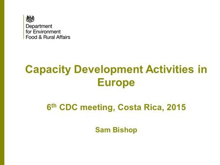 Capacity Development Activities in Europe 6 th CDC meeting, Costa Rica, 2015 Sam Bishop.
