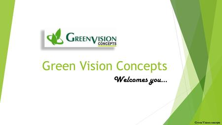 Green Vision Concepts Welcomes you… Green Vision concepts.