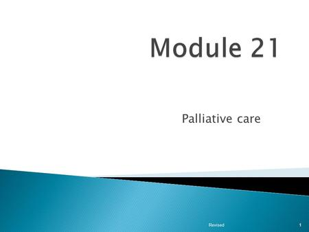 Palliative care Revised 1.  At the end of the module, the nurse aide will be able to: 1. Understand the premise of palliative care 2. Differentiate between.