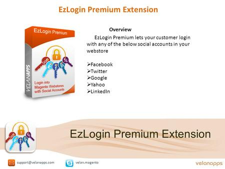 EzLogin Premium Extension Overview EzLogin Premium lets your customer login with any of the below social accounts in your webstore  Facebook  Twitter.