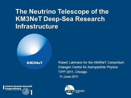 The Neutrino Telescope of the KM3NeT Deep-Sea Research Infrastructure Robert Lahmann for the KM3NeT Consortium Erlangen Centre for Astroparticle Physics.