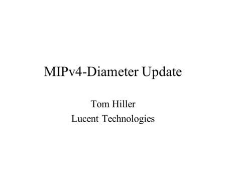 MIPv4-Diameter Update Tom Hiller Lucent Technologies.