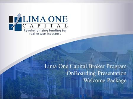 Lima One Capital Broker Program OnBoarding Presentation Welcome Package.