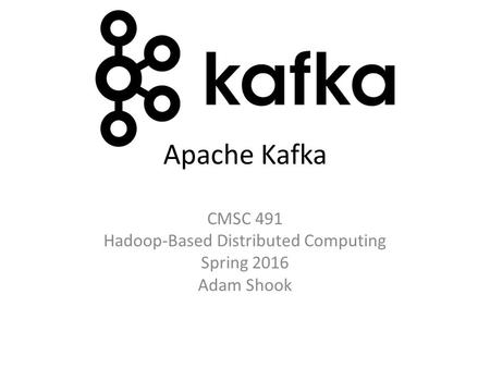 CMSC 491 Hadoop-Based Distributed Computing Spring 2016 Adam Shook
