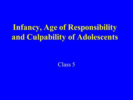 Infancy, Age of Responsibility and Culpability of Adolescents Class 5.