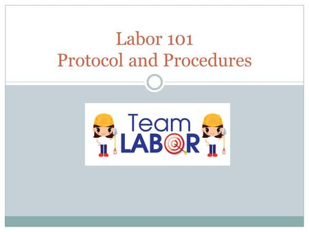 Labor 101 Protocol and Procedures. New Hire Assessment Form As soon as you identify a need to hire, complete this form and submit it to Kim or Colette.