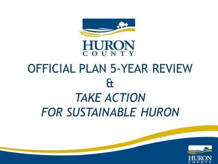 OFFICIAL PLAN 5-YEAR REVIEW & TAKE ACTION FOR SUSTAINABLE HURON.