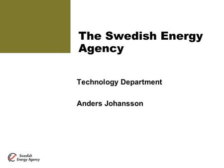 The Swedish Energy Agency Technology Department Anders Johansson.
