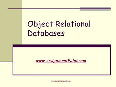 Object Relational Databases www.AssignmentPoint.com www.assignmentpoint.com.