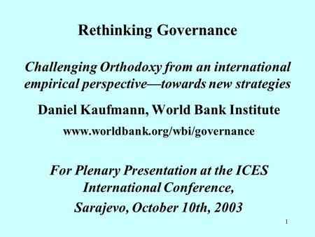 1 Rethinking Governance Challenging Orthodoxy from an international empirical perspective—towards new strategies Daniel Kaufmann, World Bank Institute.