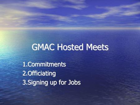 GMAC Hosted Meets 1.Commitments2.Officiating 3.Signing up for Jobs.