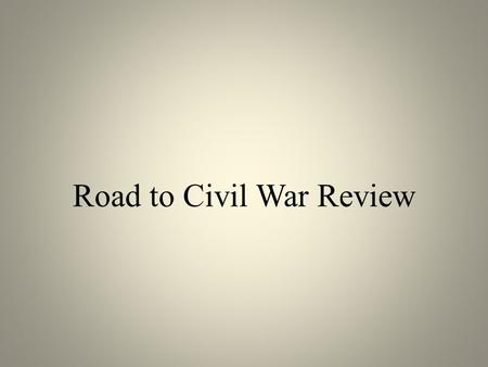 Road to Civil War Review. Group 1 1. Which constitutional principle was at the heart of the sectional argument that eventually led to the Civil War? Answer:
