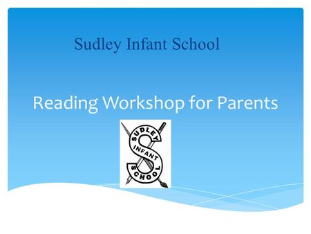 Reading Workshop for Parents Sudley Infant School.