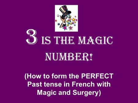 3 is the MAGIC number! (How to form the PERFECT Past tense in French with Magic and Surgery)
