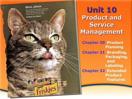 Unit 10 Product and Service Management Chapter 30Product Planning Chapter 31Branding, Packaging, and Labeling Chapter 32Extended Product Features.