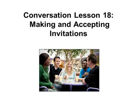 Conversation Lesson 18: Making and Accepting Invitations