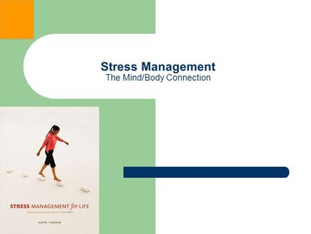 "Stress Management The Mind/Body Connection. The Mind/Body Connection ""A sound mind in a sound body is a short but full description of a happy state in."