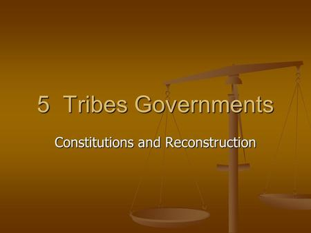 5 Tribes Governments Constitutions and Reconstruction.