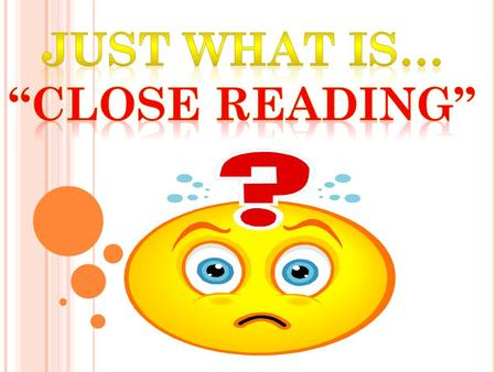 C LOSE READING MEANS READING TO UNCOVER LAYERS OF MEANING THAT LEAD TO DEEP COMPREHENSION.