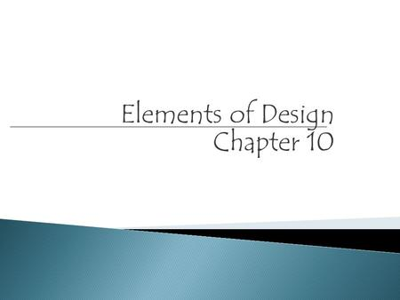 Elements of Design Chapter 10. FORM & SHAPE  Shapes are the simple outlines of objects and are flat.  Circles, squares, triangles etc.  Forms have.