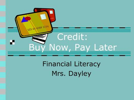 Credit: Buy Now, Pay Later Financial Literacy Mrs. Dayley.